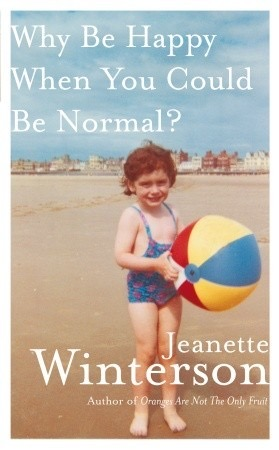 Jeanette Winterson - Why Be Happy When You Could Be Normal