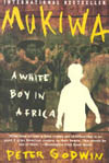 Mukiwa. A White Boy in Africa by Peter Godwin