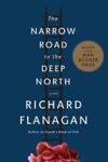 Richard Flanagan - The Narrow Road to the Deep North