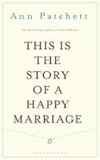Ann Patchett: This is the Story of a Happy Marriage