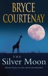 Bryce Courtenay - THE SILVER MOON