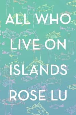 Rose Lu - All Who Live On Islands