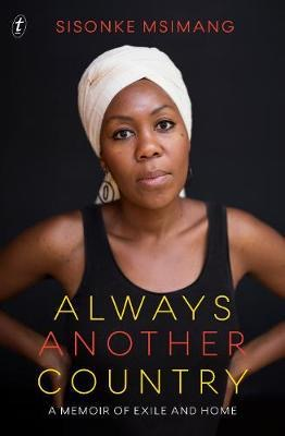 Sisonke Msimang - Always Another Country